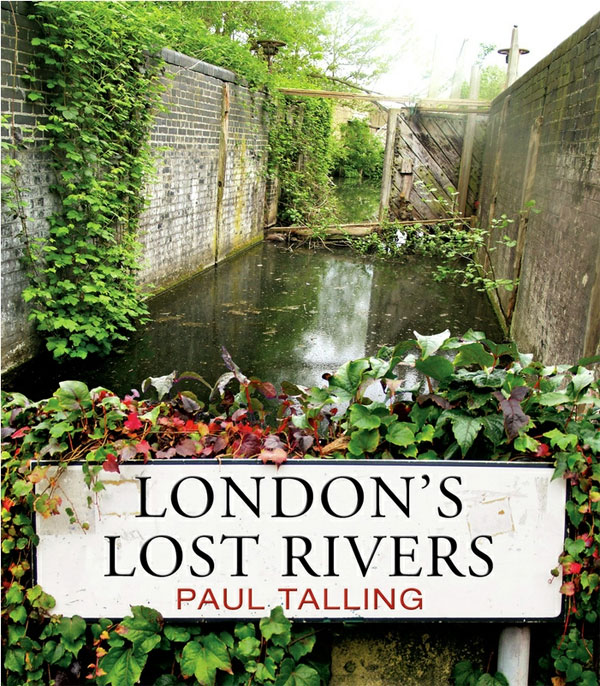 London's Lost Rivers by Paul Talling
